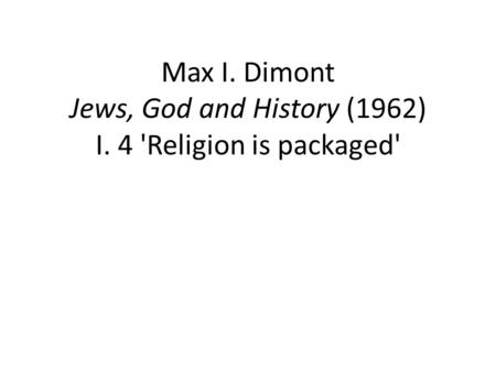 Max I. Dimont Jews, God and History (1962) I. 4 'Religion is packaged'