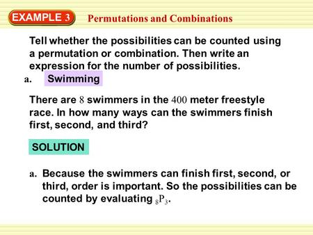 EXAMPLE 3 Permutations and Combinations Tell whether the possibilities can be counted using a permutation or combination. Then write an expression for.