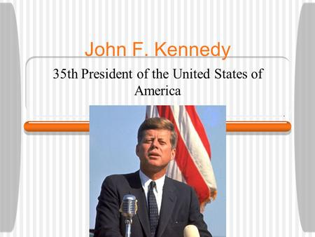 John F. Kennedy 35th President of the United States of America.