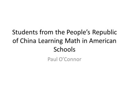 Students from the People's Republic of China Learning Math in American Schools Paul O'Connor.
