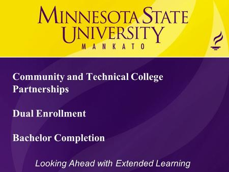 Community and Technical College Partnerships Dual Enrollment Bachelor Completion Looking Ahead with Extended Learning.