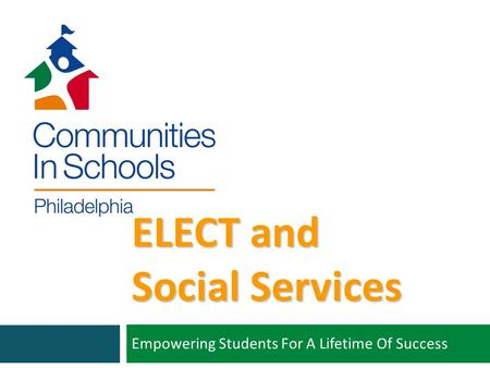 ELECT and Social Services Empowering Students For A Lifetime Of Success.