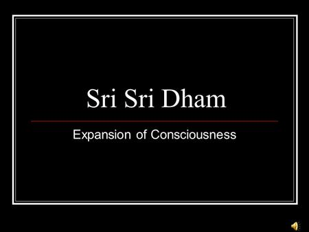 Sri Sri Dham Expansion of Consciousness. Fund Generation.