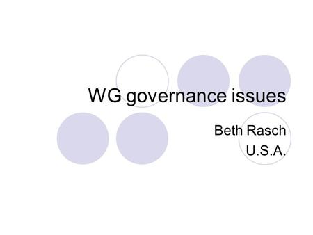 WG governance issues Beth Rasch U.S.A.. Membership Members selected by their national statistical authority Membership is voluntary Country can have multiple.