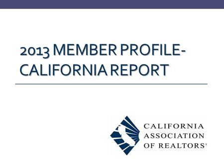 2013 MEMBER PROFILE- CALIFORNIA REPORT. BUSINESS CHARACTERISTICS OF CA MEMBERS.