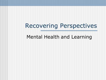 Recovering Perspectives Mental Health and Learning.