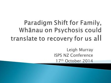 Leigh Murray ISPS NZ Conference 17 th October 2014.