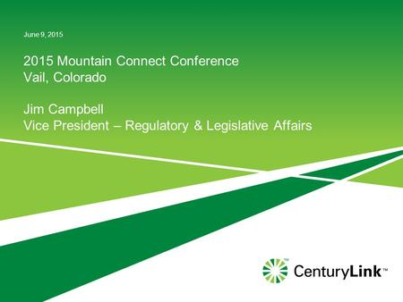 2015 Mountain Connect Conference Vail, Colorado Jim Campbell Vice President – Regulatory & Legislative Affairs June 9, 2015.