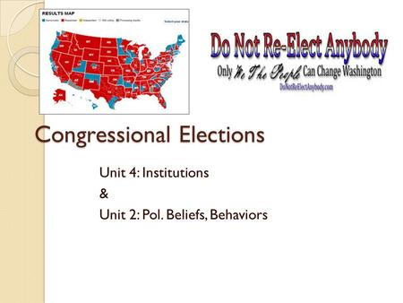 Congressional Elections Unit 4: Institutions & Unit 2: Pol. Beliefs, Behaviors.