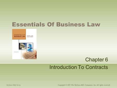 Essentials Of Business Law Chapter 6 Introduction To Contracts McGraw-Hill/Irwin Copyright © 2007 The McGraw-Hill Companies, Inc. All rights reserved.