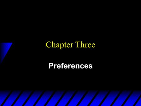 Chapter Three Preferences. Rationality in Economics u Behavioral Postulate: An economic decisionmaker always chooses her most preferred alternative from.