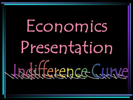 Economics Presentation Definition of Indifference Curve It is a curve on which all the points show different combinations of Good X and Good Y that provide.
