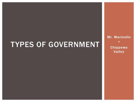 Mr. Marinello * Chippewa Valley TYPES OF GOVERNMENT.