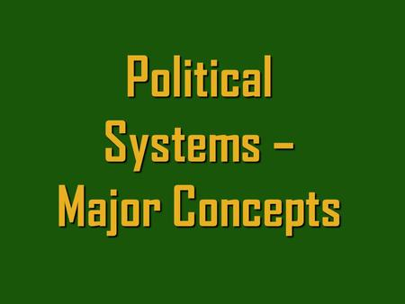 Political Systems – Major Concepts. with the power to make and enforce laws without having to check with any higher authority, The State a body of people,