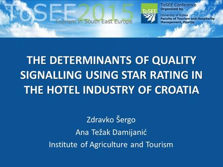 THE DETERMINANTS OF QUALITY SIGNALLING USING STAR RATING IN THE HOTEL INDUSTRY OF CROATIA Zdravko Šergo Ana Težak Damijanić Institute of Agriculture and.