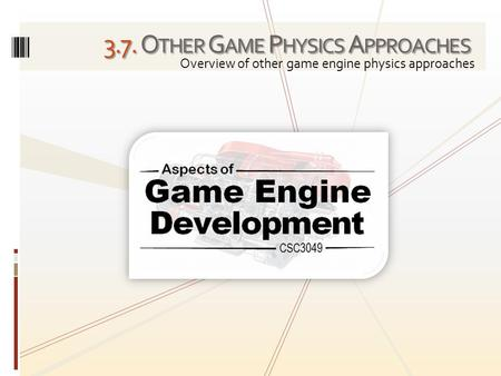 3.7. O THER G AME P HYSICS A PPROACHES Overview of other game engine physics approaches.