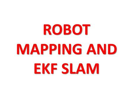 ROBOT MAPPING AND EKF SLAM. Slides for the book: Probabilistic Robotics Authors: – Sebastian Thrun – Wolfram Burgard – Dieter Fox Publisher: – MIT Press,