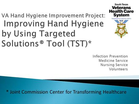 Infection Prevention Medicine Service Nursing Service Volunteers * Joint Commission Center for Transforming Healthcare.