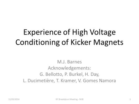 Experience of High Voltage Conditioning of Kicker Magnets M.J. Barnes Acknowledgements: G. Bellotto, P. Burkel, H. Day, L. Ducimetière, T. Kramer, V. Gomes.