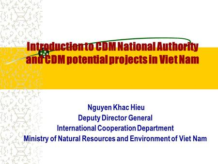 Introduction to CDM National Authority and CDM potential projects in Viet Nam Nguyen Khac Hieu Deputy Director General International Cooperation Department.
