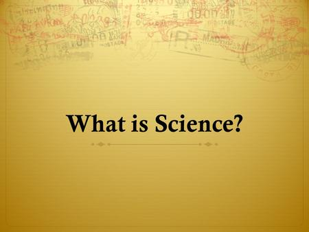 What is Science?. As a Group  Come up with a definition of what science is.