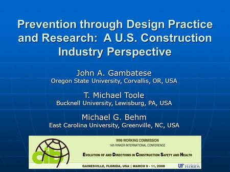 Prevention through Design Practice and Research: A U.S. Construction Industry Perspective John A. Gambatese Oregon State University, Corvallis, OR, USA.