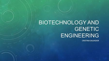 BIOTECHNOLOGY AND GENETIC ENGINEERING CRISTINA SALVADOR.
