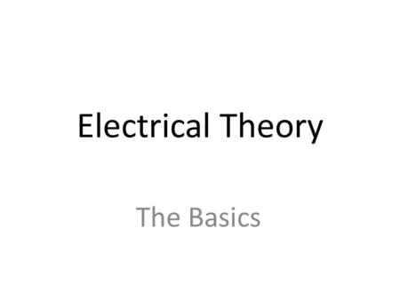 Electrical Theory The Basics References Required Introduction to Naval Engineering – (Ch 16)