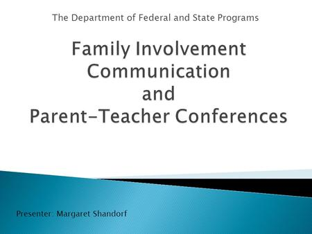 The Department of Federal and State Programs Presenter: Margaret Shandorf.