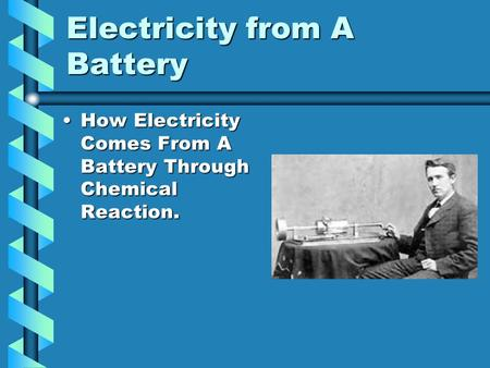 Electricity from A Battery How Electricity Comes From A Battery Through Chemical Reaction.How Electricity Comes From A Battery Through Chemical Reaction.