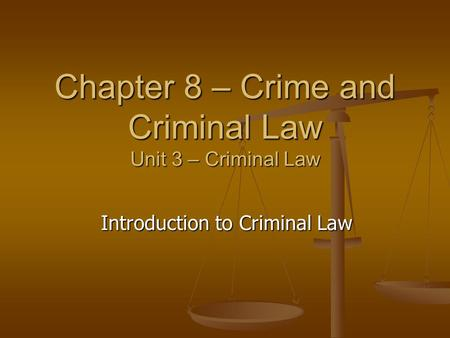 Chapter 8 – Crime and Criminal Law Unit 3 – Criminal Law Introduction to Criminal Law.