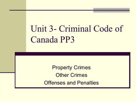 Unit 3- Criminal Code of Canada PP3 Property Crimes Other Crimes Offenses and Penalties.