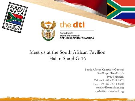 Meet us at the South African Pavilion Hall 6 Stand G 16 South African Consulate General Sendlinger-Tor-Platz 5 80336 Munich Tel. +49 - 89 - 2311 6352 Fax.