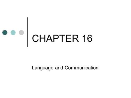 CHAPTER 16 Language and Communication. Chapter Preview What Is Language? How Is Language Related to Culture? How Did Languages Change?