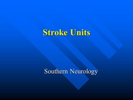 Stroke Units Southern Neurology. Definition of a stroke unit A stroke unit can be defined as a unit with dedicated stroke beds and a multidisciplinary.