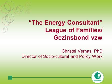 """The Energy Consultant"" League of Families/ Gezinsbond vzw Christel Verhas, PhD Director of Socio-cultural and Policy Work."