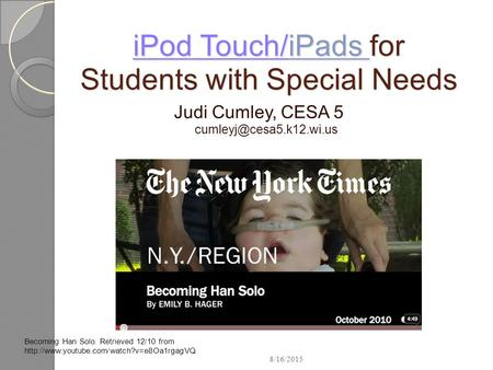 IPod Touch/<strong>iPads</strong> for Students with Special Needs iPod Touch/<strong>iPads</strong> for Students with Special Needs Judi Cumley, CESA 5 Becoming.