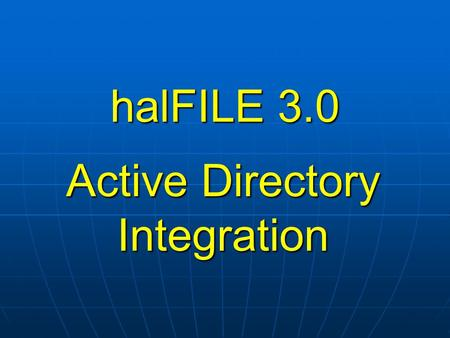 HalFILE 3.0 Active Directory Integration. halFILE 3.0 AD – What is it? Centralized organization of network objects and security – servers, computers,