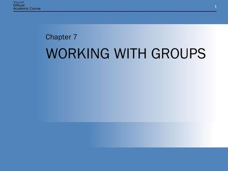 11 WORKING WITH GROUPS Chapter 7. Chapter 7: WORKING WITH GROUPS2 CHAPTER OVERVIEW Understand the functions of groups and how to use them. Understand.