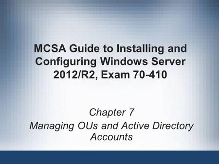 Chapter 7 Managing OUs and Active Directory Accounts