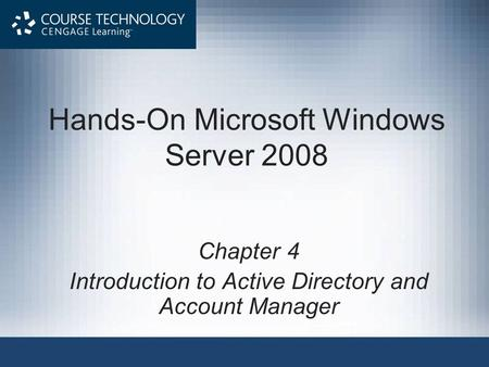 Hands-On Microsoft Windows Server 2008 Chapter 4 Introduction to <strong>Active</strong> <strong>Directory</strong> and Account Manager.