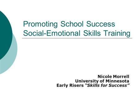 "Promoting School Success Social-Emotional Skills Training Nicole Morrell University of Minnesota Early Risers ""Skills for Success"""