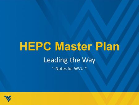 HEPC Master Plan Leading the Way ~ Notes for WVU ~