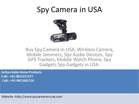Spy Camera in USA Buy Spy Camera in USA, Wireless Camera, Mobile Jammers, Spy Audio Devices, Spy GPS Trackers, Mobile Watch Phone, Spy Gadgets Spy Gadgets.