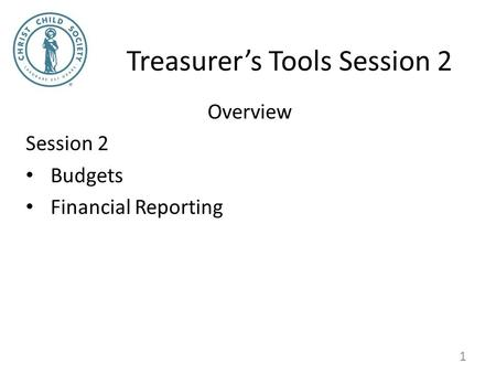 Treasurer's Tools Session 2 Overview Session 2 Budgets Financial Reporting 1.