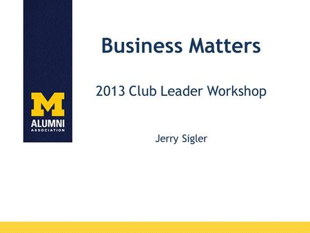 Business Matters 2013 Club Leader Workshop Jerry Sigler.