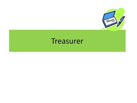 Treasurer. Term of Office The Treasurer shall serve a term of two years or in accordance with your local bylaws.