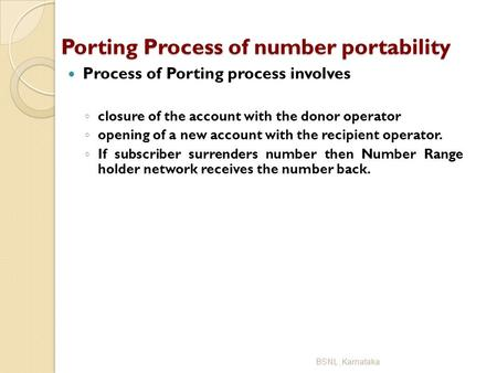 Porting Process of number portability Porting Process of number portability Process of Porting process involves ◦ closure of the account with the donor.