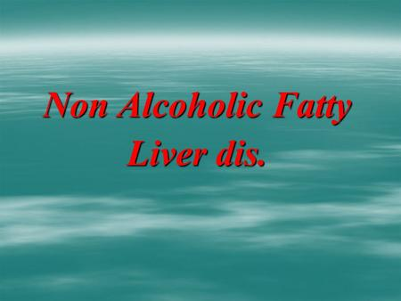 Non Alcoholic Fatty Liver dis.. Non alcoholic fatty liver dis. accumulation of macro vesicular fat in hepatocytes up to 40% of liver weight. Terminology: