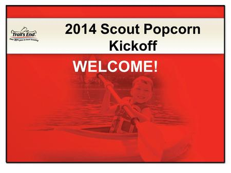 2014 Scout Popcorn Kickoff WELCOME!. Exciting product lineup Expert Advice Simple steps for selling more popcorn INCENTIVES and PRIZES Online Selling.
